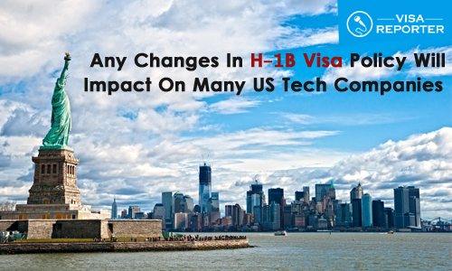 Any Changes in H-1B Visa Policy will Impact on Many US Tech Companies