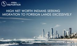 High Net worth Indians Seeking Migration to Foreign Lands Excessively